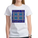 What Is The Meaning Of Life? Women's T-Shirt