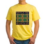 What Is The Meaning Of Life? Yellow T-Shirt