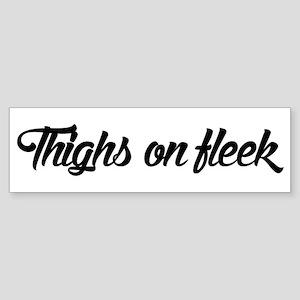 Thighs on Fleek Bumper Sticker