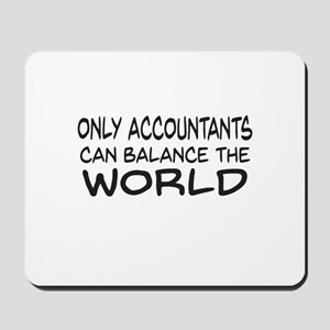 Only Accountants can balance the world Mousepad