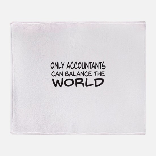 Only Accountants can balance the world Throw Blank