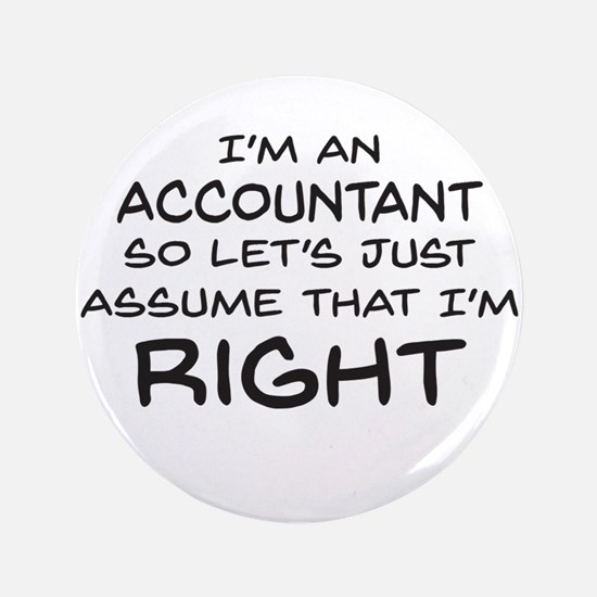 "Im an accountant Assume Im Right 3.5"" Button"