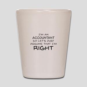 Im an accountant Assume Im Right Shot Glass