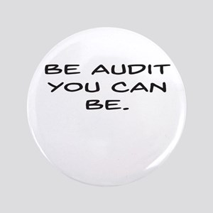 "Be Audit You Can Be 3.5"" Button"