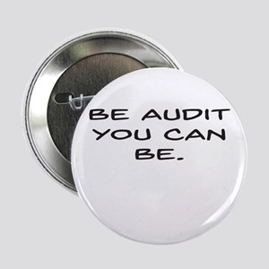 "Be Audit You Can Be 2.25"" Button (10 pack)"