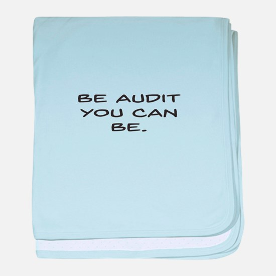 Be Audit You Can Be baby blanket