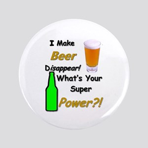 "I Make Beer Disappear.. 3.5"" Button"