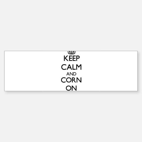 Keep calm and Corn ON Bumper Bumper Bumper Sticker