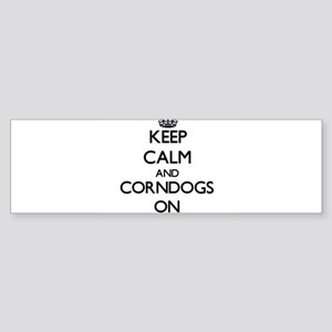 Keep calm and Corndogs ON Bumper Sticker