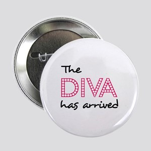 "DIVA HAS ARRIVED 2.25"" Button"