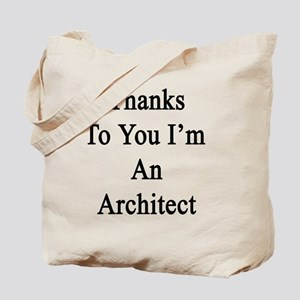 Thanks To You I'm An Architect  Tote Bag