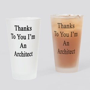 Thanks To You I'm An Architect  Drinking Glass
