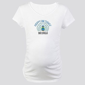 Happy Birthday MICHELE (peaco Maternity T-Shirt