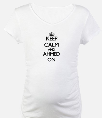 Keep Calm and Ahmed ON Shirt