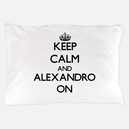 Keep Calm and Alexandro ON Pillow Case