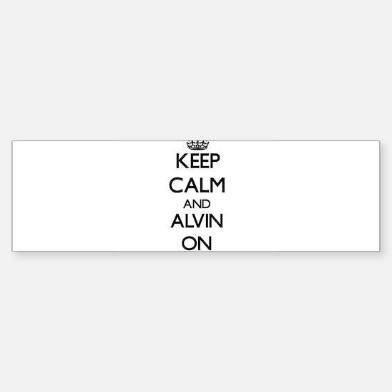 Keep Calm and Alvin ON Bumper Bumper Bumper Sticker
