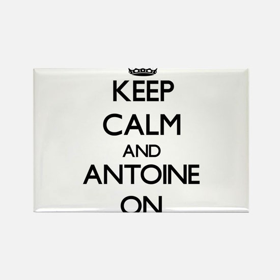 Keep Calm and Antoine ON Magnets