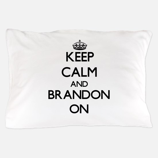 Keep Calm and Brandon ON Pillow Case
