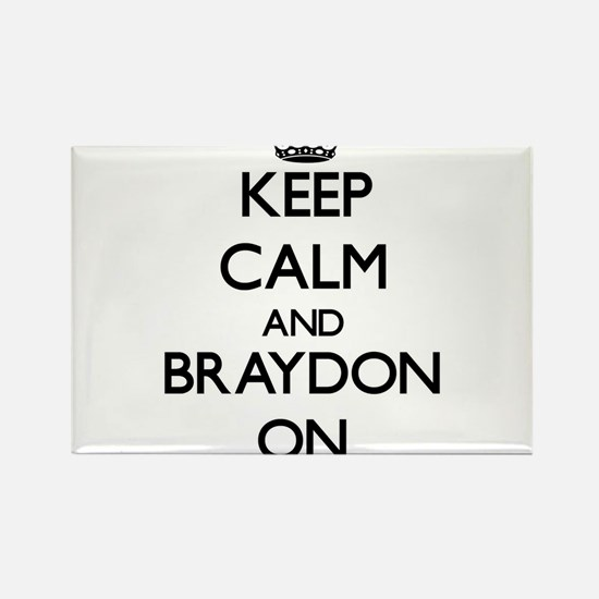 Keep Calm and Braydon ON Magnets