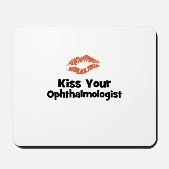 Kiss Your Ophthalmologist Mousepad