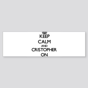 Keep Calm and Cristopher ON Bumper Sticker