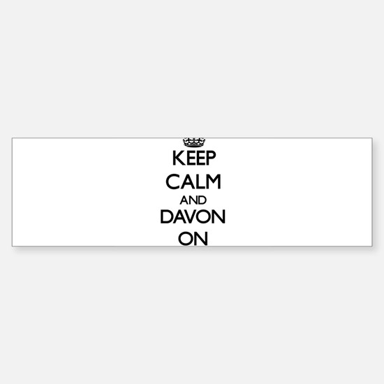 Keep Calm and Davon ON Bumper Bumper Bumper Sticker