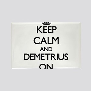 Keep Calm and Demetrius ON Magnets
