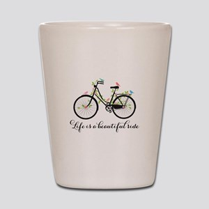 Life is a beautiful ride Shot Glass