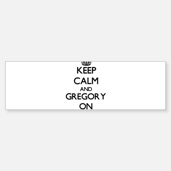Keep Calm and Gregory ON Bumper Bumper Bumper Sticker