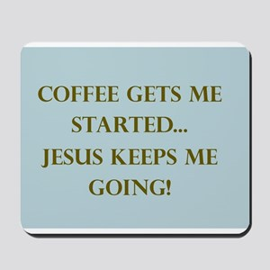 Coffee Gets Me Started Mousepad