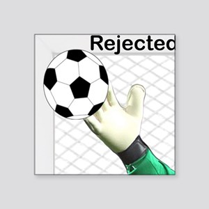"""Rejected Square Sticker 3"""" x 3"""""""