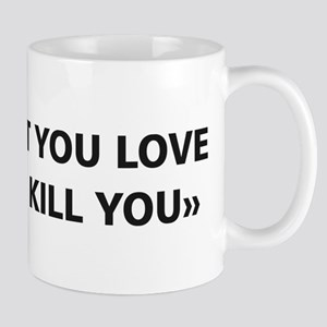 Find What You Love And Let It Kill You Mugs