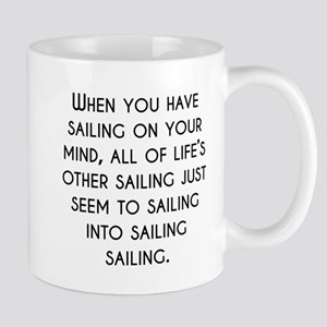 When You Have Sailing On Your Mind Mugs