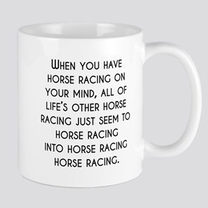 When You Have Horse Racing On Your Mind Mugs