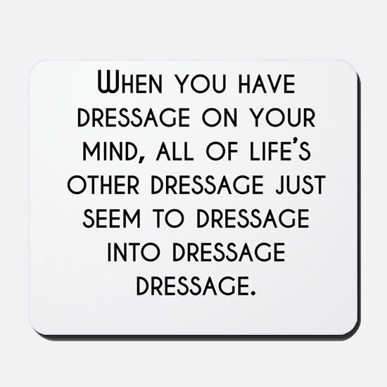When You Have Dressage On Your Mind Mousepad