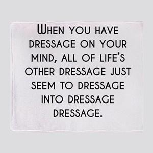 When You Have Dressage On Your Mind Throw Blanket