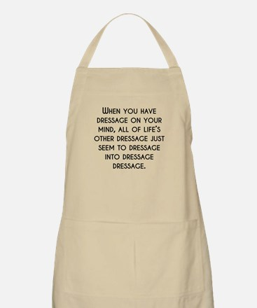 When You Have Dressage On Your Mind Apron