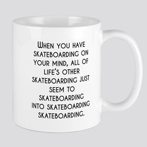When You Have Skateboarding On Your Mind Mugs