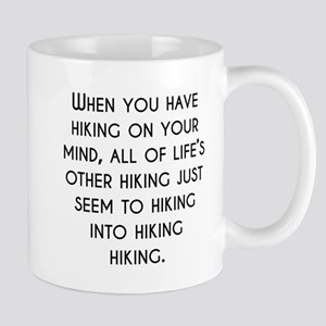 When You Have Hiking On Your Mind Mugs