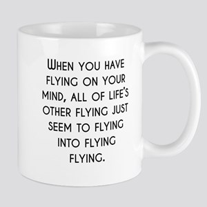 When You Have Flying On Your Mind Mugs