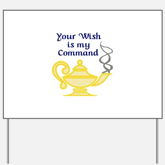 WISH IS MY COMMAND Yard Sign