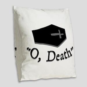 O, Death Burlap Throw Pillow