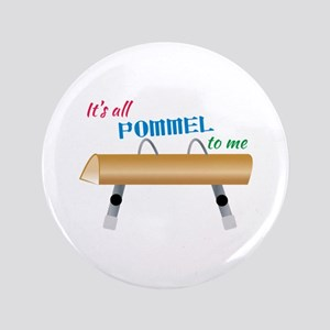 """All Pommel to Me 3.5"""" Button"""