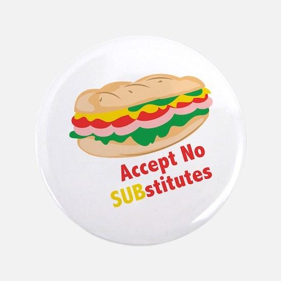 "Accept No Substitutes 3.5"" Button"