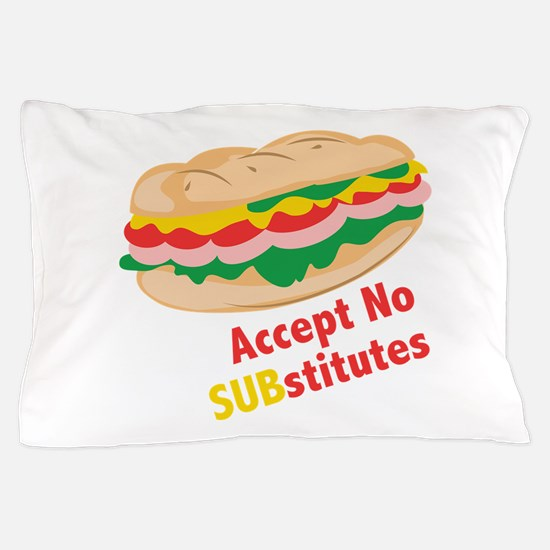 Accept No Substitutes Pillow Case