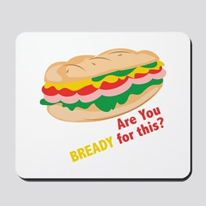 Bready for this Mousepad