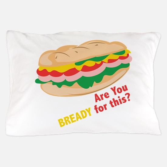 Bready for this Pillow Case