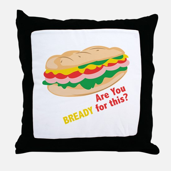 Bready for this Throw Pillow