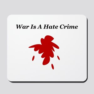 War Is A Hate Crime Mousepad