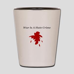 War Is A Hate Crime Shot Glass